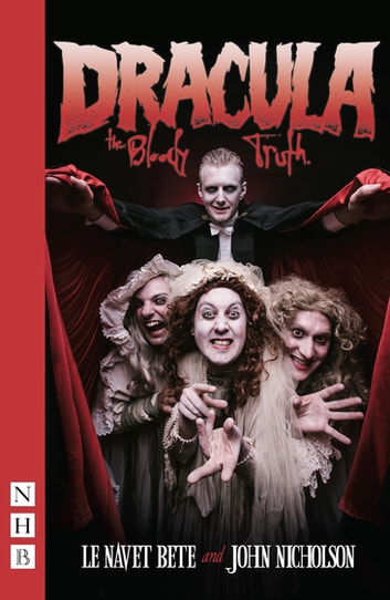 Dracula: The Bloody Truth (NHB Modern Plays) ebook by John Nicholson