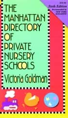 Manhattan Directory of Private Nursery Schools, 6th Ed. ebook by Victoria Goldman