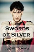 Swords of Silver - Holin and Kale, #2 ebook by Hollis Shiloh