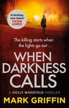 When Darkness Calls - A dark and twisty serial killer thriller ebook by Mark Griffin