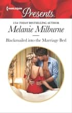 Blackmailed into the Marriage Bed 電子書籍 by Melanie Milburne