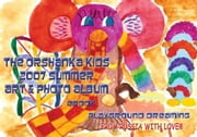 The Orshanka Kids Art & Photo Album 2007 - Playground Dreaming ebook by Vinette, Arnold, D