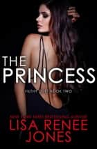 The Princess - The Filthy Duet, #2 ebook by Lisa Renee Jones