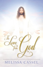The Love From God ebook by Melissa Cassel
