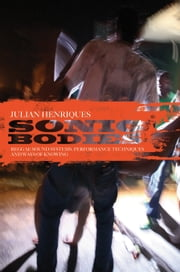 Sonic Bodies - Reggae Sound Systems, Performance Techniques, and Ways of Knowing ebook by Dr. Julian Henriques