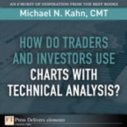 How Do Traders and Investors Use Charts with Technical Analysis? ebook by Michael N. Kahn CMT