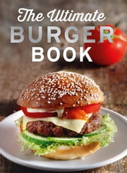 The Ultimate Burger Book - Delicious meat and vegetarian burger recipes ebook by Naumann & Göbel Verlag