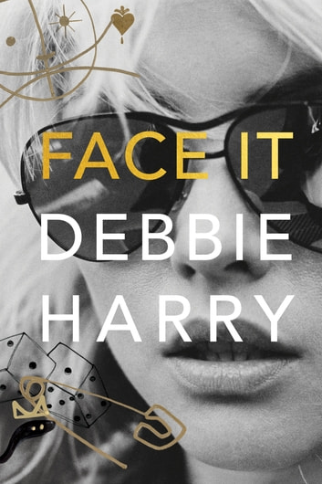Face It - A Memoir ebook by Debbie Harry