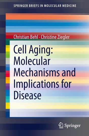 Cell Aging: Molecular Mechanisms and Implications for Disease ebook by Christine Ziegler,Christian Behl