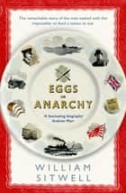 Eggs or Anarchy - The remarkable story of the man tasked with the impossible: to feed a nation at war ebook by William Sitwell