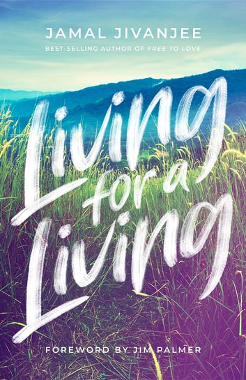 Living for a Living - Moving from a Mindset of Survival to an Economy of Love ebook by Jamal Jivanjee