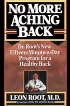 No More Aching Back ebook by Leon Root, M.D.