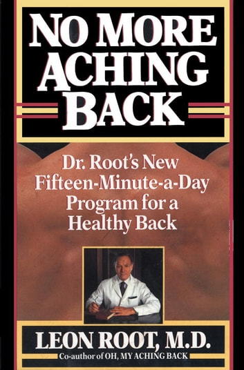 No More Aching Back - Dr. Root's New Fifteen-Minutes-A-Day Program for Back ebook by Leon Root, M.D.