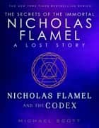 Nicholas Flamel and the Codex - A Lost Story from the Secrets of the Immortal Nicholas Flamel ebook by Michael Scott
