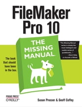 FileMaker Pro 10: The Missing Manual ebook by Susan Prosser,Geoff Coffey