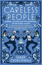 Careless People - Murder, Mayhem and the Invention of The Great Gatsby ebook by Sarah Churchwell