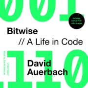 Bitwise - A Life in Code audiobook by David Auerbach