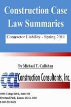 Construction Case Law Summaries: Contractor Liability, Spring 2011 ebook by CCL Construction Consultants, Inc.