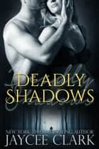 Deadly Shadows ebook by Jaycee Clark