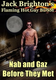 Nab and Gaz - Before They Met (Flaming Hot Gay BDSM) ebook by Jack Brighton