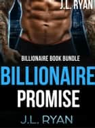 Billionaire Promise - A Billionaire Book Bundle ebook by J.L. Ryan