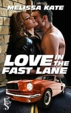 Love in the Fast Lane ebook by Melissa Kate