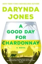 A Good Day for Chardonnay - A Novel ebook by