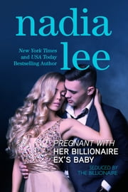Pregnant with Her Billionaire Ex's Baby (Seduced by the Billionaire Book 3) ebook by Nadia Lee