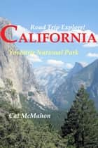 Road Trip Explore! California: Yosemite National Park ebook by Cat McMahon