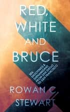 Red, White and Bruce - Sex, shootings and shenanigans from San Diego to San Francisco ebook by Rowan C. Stewart