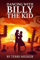 Dancing with Billy the Kid - In Time, #2 ebook by Terri Meeker