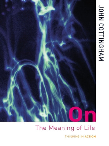 On the Meaning of Life ebook by John Cottingham