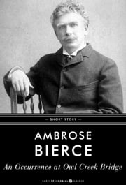 An Occurrence At Owl Creek Bridge - Short Story ebook by Ambrose Bierce