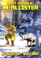McAllister 8: McAllister - Wolf-Bait! eBook by Matt Chisholm