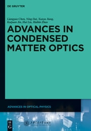 Advances in Condensed Matter Optics ebook by Liangyao Chen,Ning Dai,Xunya Jiang,Kuijuan Jin,Hui Liu,Haibin Zhao,Shanghai Jiao Tong University Press