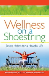 Wellness on a Shoestring - Seven Habits for a Healthy Life ebook by Michelle Robin D.C.