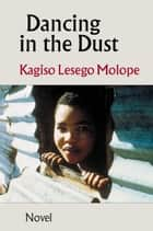 Dancing in the Dust ebook by Kagiso Lesego Molope