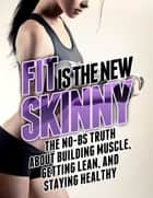 Fit Is the New Skinny - The No-BS Truth About Building Muscle, Getting Lean, and Staying Healthy ebook by Michael Matthews