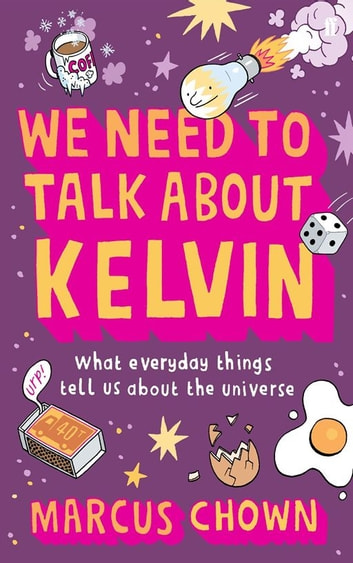 We Need to Talk About Kelvin - What everyday things tell us about the universe ebook by Marcus Chown