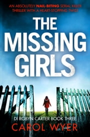 The Missing Girls - An absolutely nail-biting serial killer thriller with a heart-stopping twist ebook by Carol Wyer