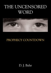 The Uncensored Word - PROPHECY COUNTDOWN ebook by D. J. Bahr