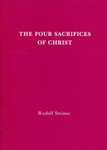 The Four Sacrifices of Christ ebook by Rudolf Steiner