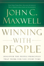 Winning With People - Discover the People Principles that Work for You Every Time ebook by John C. Maxwell
