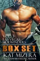 Las Vegas Sidewinders Box Set Volume 3 ebook by Kat Mizera