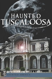 Haunted Tuscaloosa ebook by David Higdon,Brett J. Talley