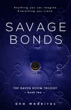 Savage Bonds - The Raven Room Trilogy - Book Two ebook by Ana Medeiros