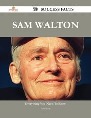 Sam Walton 70 Success Facts - Everything you need to know about Sam Walton ebook by Amy Lang