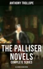 The Palliser Novels: Complete Series - All 6 Books in One Edition - Can You Forgive Her?, Phineas Finn, The Eustace Diamonds, Phineas Redux, The Prime Minister & The Duke's Children ebook by Anthony Trollope