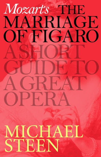 Mozart's Marriage of Figaro - A Short Guide to a Great Opera eBook by Michael Steen