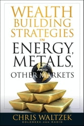Wealth Building Strategies in Energy, Metals and Other Markets ebook by Chris Waltzek